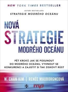 Nová Strategie modrého oceánu: Pět kroků jak se posunout do modrého oceánu, vyhnout se konkurenci a  - Renée Mauborgne; W. Chan Kim