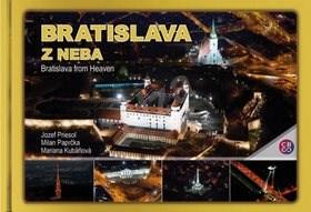 Bratislava z neba: Bratislava from Heaven - Milan Paprčka; Jozef Priesol; Mariana Kubáňová