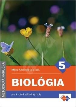 Biológia 5 Metodická príručka: pre 5. ročník základnej školy - Mária Uhereková
