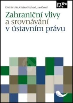 Zahraniční vlivy a srovnávání v ústavním právu - Kristián Léko; Kristina Blažková; Jan Chmel