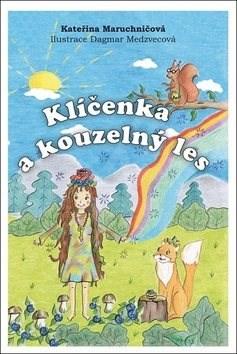 Klíčenka a kouzelný les - Kateřina Maruchničová; Dagmar Medzvecová