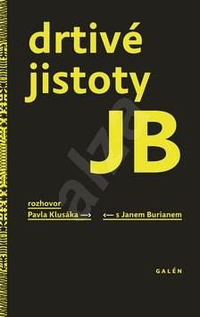 Drtivé jistoty JB: Rozhovor Pavla Klusáka s Janem Burianem - Jan Burian