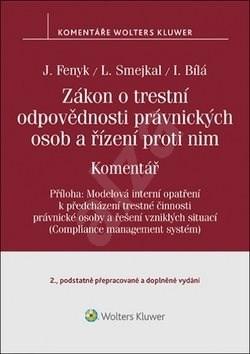 Zákon o trestní odpovědnosti právnických osob a řízení proti nim: Komentář - Jaroslav Fenyk; Ladislav Smejkal; Irena Bílá