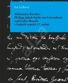 Athanasius Kircher, Philipp Jakob Sachs von Löwenheim a přírodní filosofie v čes - Iva Lelková