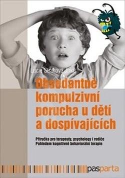Obsedantně kompulzivní porucha u dětí a dospívajících - Lucie Straková Jirků