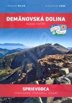 Demänovská dolina Nízke Tatry: Sprievodca strediskom, prírodou, túrami - Ladislav Milan; Vlastislav Čabo