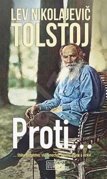 Proti...: ...štátu, bohatstvu, vlastenectvu, násiliu, vojne a cirkvi - Lev Nikolajevič Tolstoj