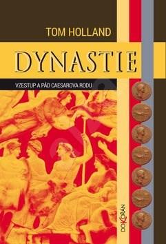 Dynastie: Vzestup a pád Caesarova rodu - Tom Holland