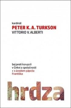 Hrdza: Boj proti korupcii v Cirkvi a spoločnosti - Peter K. A. Turkson; Vittorio V. Alberti