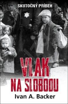 Vlak na slobodu: Skutočný príbeh - Ivan A. Backer