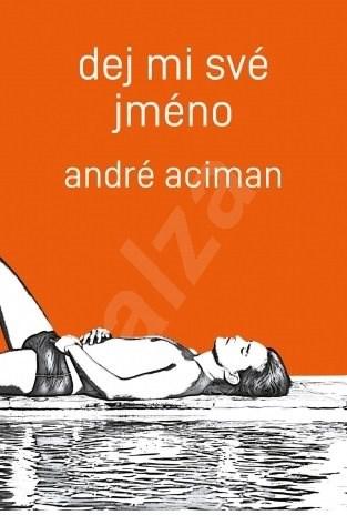 Dej mi své jméno - André Aciman