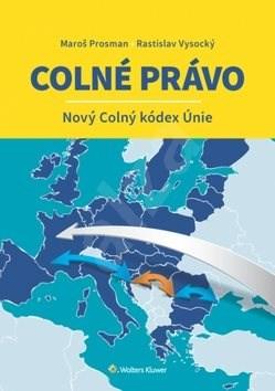 Colné právo Nový Colný kódex Únie - Maroš Prosman; Rastislav Vysocký