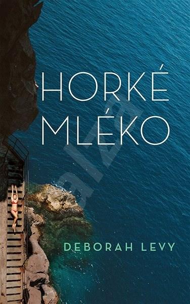 Horké mléko - Deborah Levy