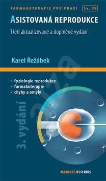 Asistovaná reprodukce: 3. aktualizované a doplněné vydání - Karel Řežábek