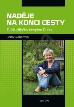 Naděje na konci cesty: Další příběhy hospice Duha - Jana Sieberová