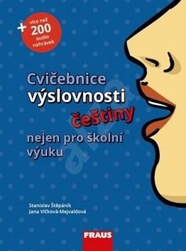 Cvičebnice výslovnosti češtiny nejen pro školní výuku - Stanislav Štěpáník; Jana Vlčková-Mejvaldová