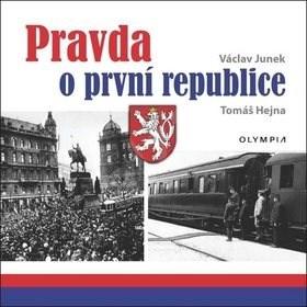 Pravda o První republice - Václav Junek; Tomáš Hejna