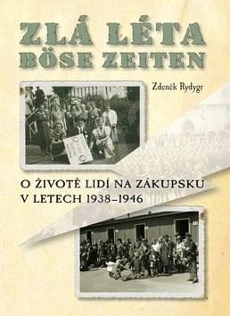 Zlá léta Böse Zeiten: O životě lidí na Zákupsku v letech 1938-1946 - Zdeněk Rydygr