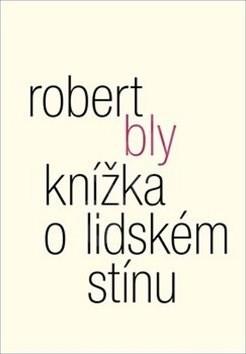 Knížka o lidském stínu - Robert Bly; William Booth