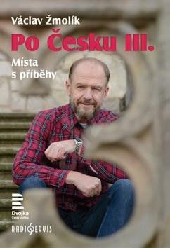 Po Česku III.: Místa s příběhy - Václav Žmolík