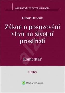 Zákon o posuzování vlivů na životní prostředí: Komentář - Libor Dvořák