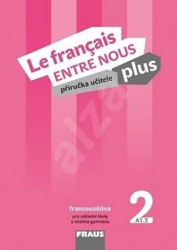 Le francais ENTRE NOUS plus 2 PU + CD: Příručka učitele + CD zdarma, pro ZŠ a víceletá gymnázia -