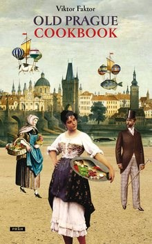 Old Prague Cookbook: Staropražská kuchařka - Viktor Faktor