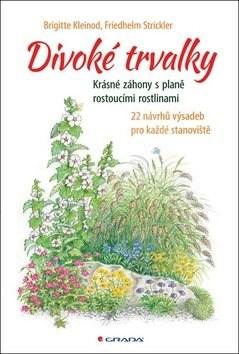 Divoké trvalky: Krásné záhony s planě rostoucími rostlinami - Brigitte Kleinod; Friedhelm Strickler