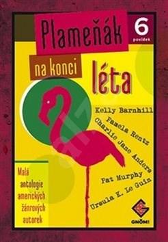 Plameňák na konci léta: Malá antologie amerických žánrových autorek - Charlie Jane Andersová; Kelly Barnhillová; Ursula K. Le Guinová; Pat Murphyov...