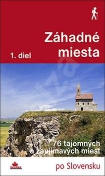Záhadné miesta: 76 tajomných a zaujímavých miest - Ján Lacika