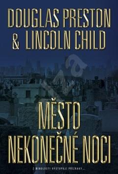 Město nekonečné noci - Lincoln Child; Douglas Preston