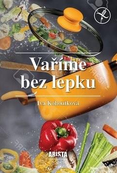 Vaříme bez lepku - Iva Kohoutková