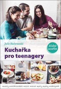 Kuchařka pro teenagery: klidně uvařím - Julie Kučerovská