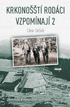 Krkonošští rodáci vzpomínají 2: Dramatické příběhy z válečných i poválečných let - Libor Dušek