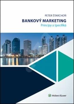 Bankový marketing: Princípy a špecifiká - Peter Štarchoň