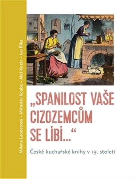 """""""Spanilost Vaše cizozemcům se líbí…"""": České kuchařské knihy v 19. století -"""