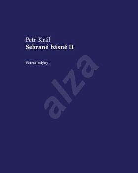 Sebrané básně II - Petr Král
