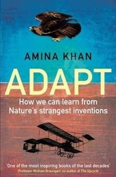 Adapt: How We Can Learn from Nature's Strangest Inventions -