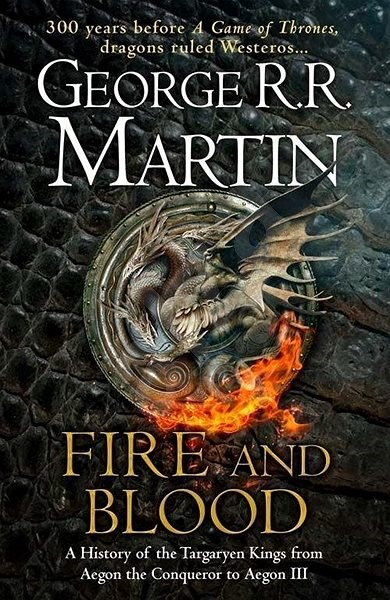 Fire and Blood: 300 Years Before A Game of Thrones - George R.R. Martin