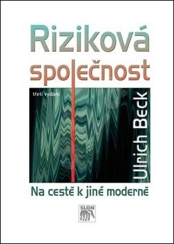 Riziková společnost: Na cestě k jiné moderně - Ulrich Beck
