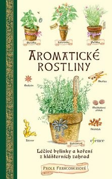 Aromatické rostliny: léčivé bylinky a koření z klášterních zahrad - Paola Franconeriová
