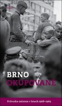 Brno okupované: Průvodce městem v letech 1968-1969 -