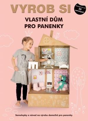 Vyrob si vlastní dům pro panenky: Samolepky a návod na výrobu domečků pro panenky -