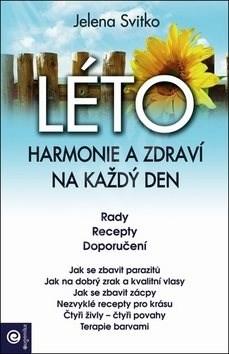 LÉTO Harmonie a zdraví na každý den: Rady, recepty, doporučení - Jelena Svitko