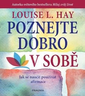Poznejte dobro v sobě: Jak se naučit používat afirmace - Louise L. Hay
