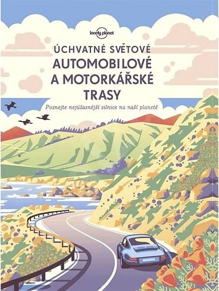 Úchvatné světové automobilové a motorkářské trasy -