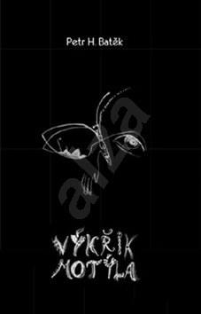 Výkřik motýla - Petr H. Batěk
