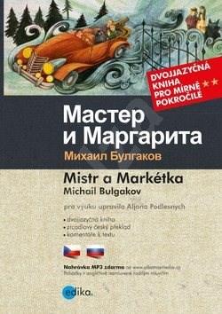 Mistr a Markétka Master i Margarita: Dvojjazyčná kniha pro mírně pokročilé - Michail Bulgakov