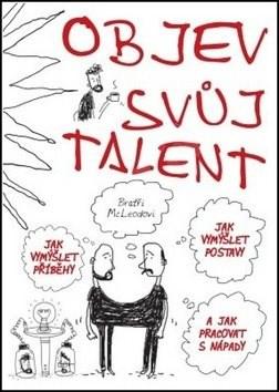 Objev svůj talent: Jak vymýšlet příběhy a postavy a jak pracovat s nápady -