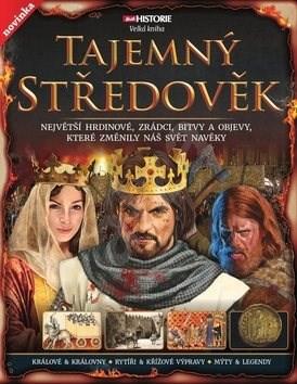 Tajemný středověk: Největší hrdinové, zrádci, bitvy a objevy, které změnily náš svět navěky -
